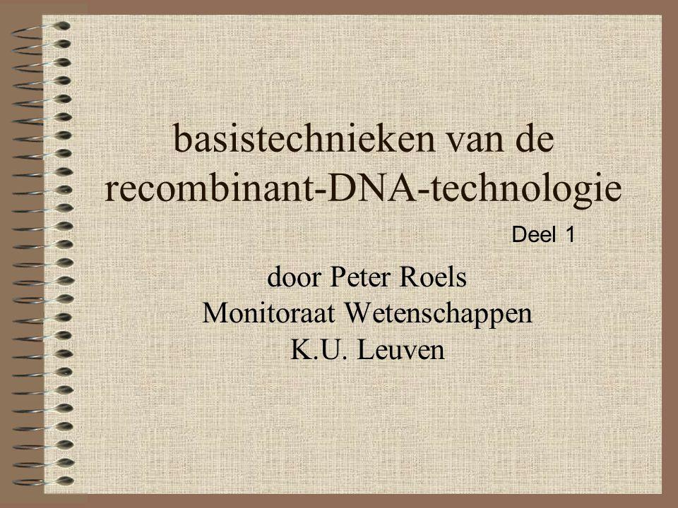 basistechnieken van de recombinant-DNA-technologie door Peter Roels Monitoraat Wetenschappen K.U. Leuven Deel 1