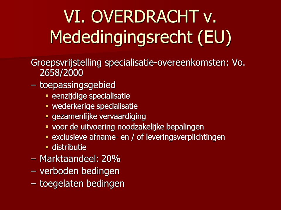 VI. OVERDRACHT v. Mededingingsrecht (EU) Groepsvrijstelling specialisatie-overeenkomsten: Vo. 2658/2000 –toepassingsgebied  eenzijdige specialisatie