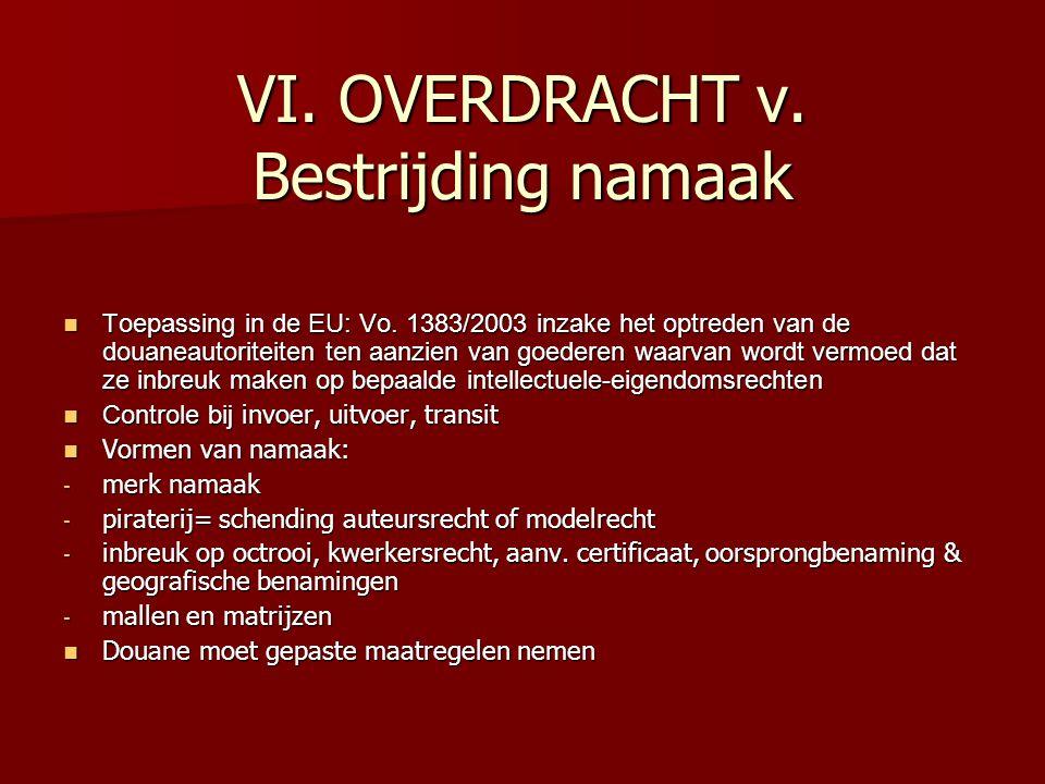 VI. OVERDRACHT v. Bestrijding namaak Toepassing in de EU: Vo. 1383/2003 inzake het optreden van de douaneautoriteiten ten aanzien van goederen waarvan
