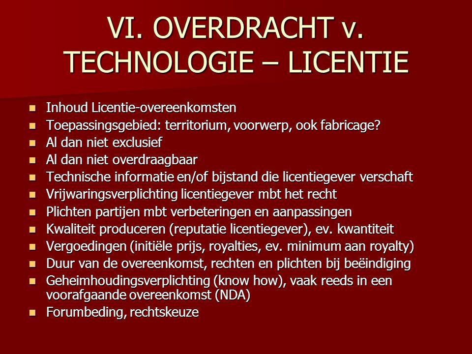 VI. OVERDRACHT v. TECHNOLOGIE – LICENTIE Inhoud Licentie-overeenkomsten Inhoud Licentie-overeenkomsten Toepassingsgebied: territorium, voorwerp, ook f