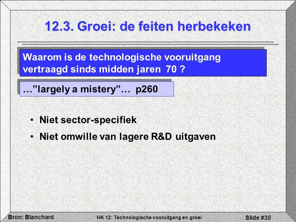 """HK 12: Technologische vooruitgang en groei Bron: Blanchard Slide #30 12.3. Groei: de feiten herbekeken …""""largely a mistery""""… p260 Niet sector-specifie"""