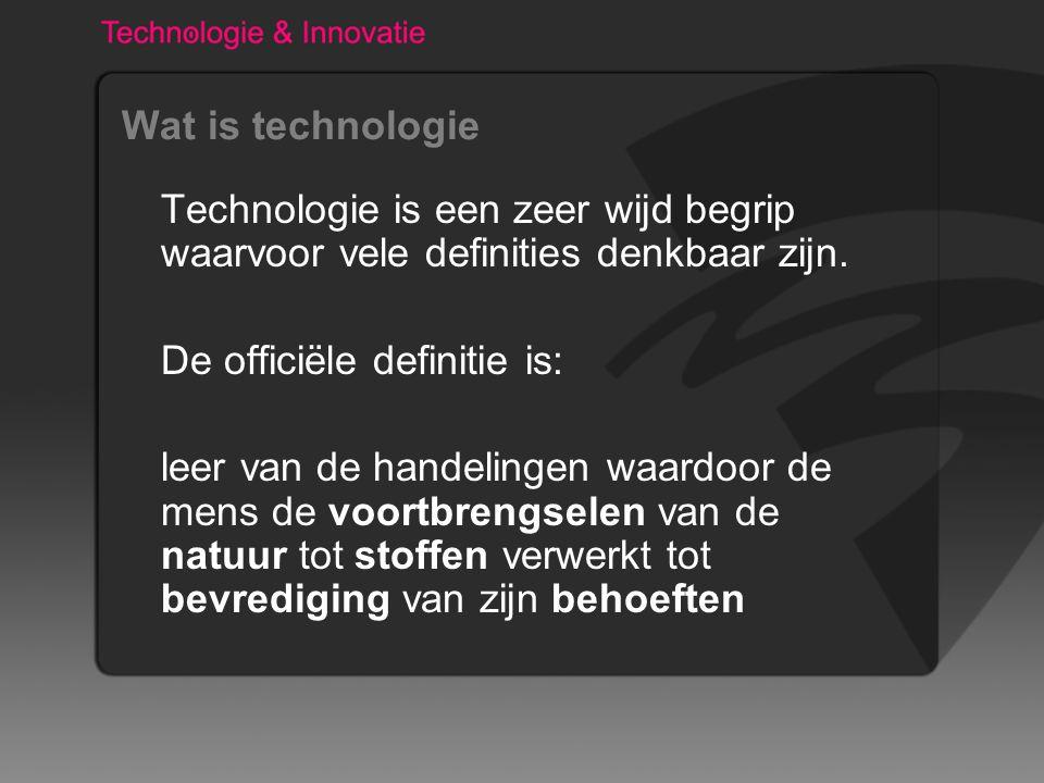 Wat is technologie Technologie is een zeer wijd begrip waarvoor vele definities denkbaar zijn. De officiële definitie is: leer van de handelingen waar