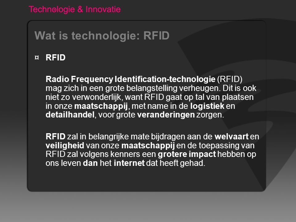 Wat is technologie: RFID ¤RFID Radio Frequency Identification-technologie (RFID) mag zich in een grote belangstelling verheugen.