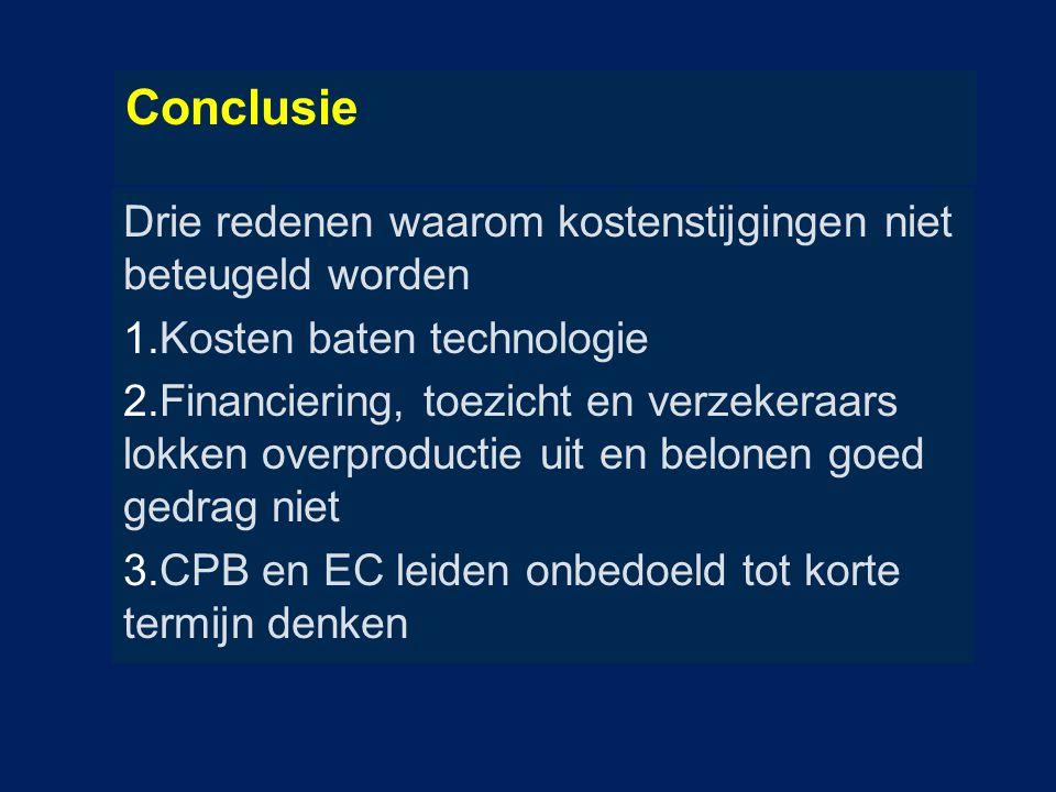 Conclusie Drie redenen waarom kostenstijgingen niet beteugeld worden 1.Kosten baten technologie 2.Financiering, toezicht en verzekeraars lokken overpr