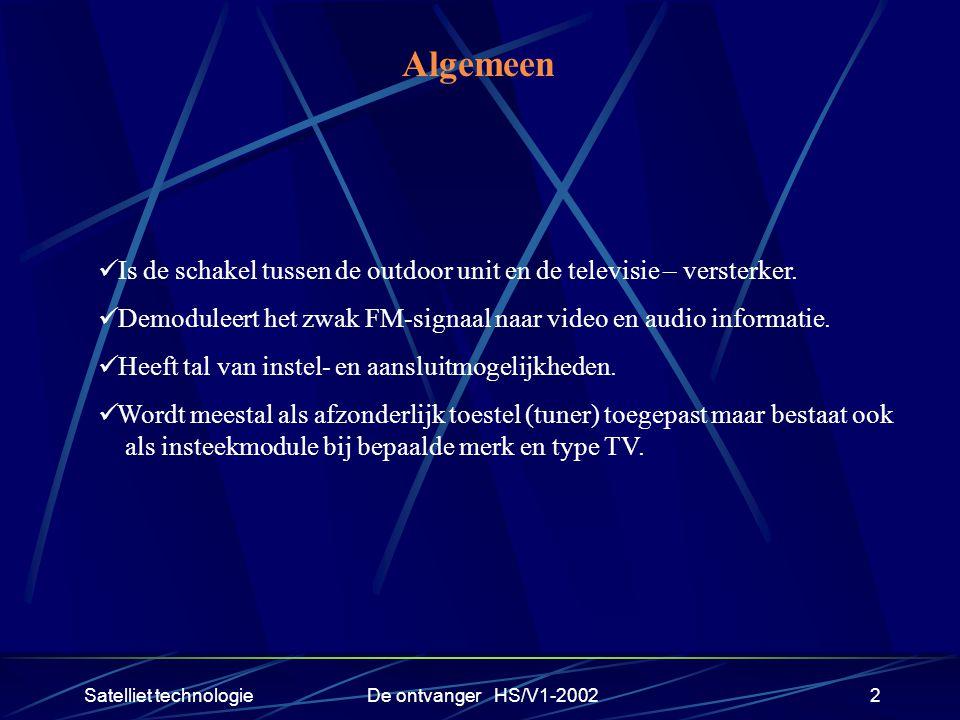 Satelliet technologieDe ontvanger HS/V1-20022 Algemeen Is de schakel tussen de outdoor unit en de televisie – versterker. Demoduleert het zwak FM-sign