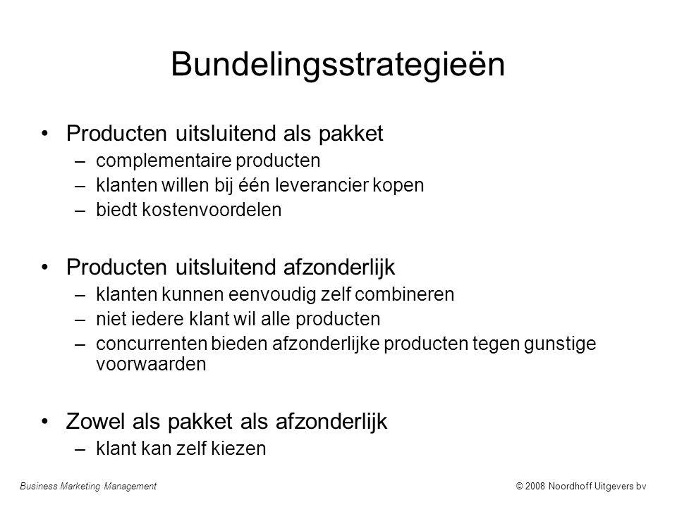 Business Marketing Management© 2008 Noordhoff Uitgevers bv Bundelingsstrategieën Producten uitsluitend als pakket –complementaire producten –klanten w