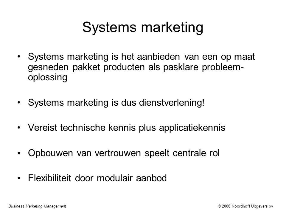 Business Marketing Management© 2008 Noordhoff Uitgevers bv Systems marketing Systems marketing is het aanbieden van een op maat gesneden pakket produc
