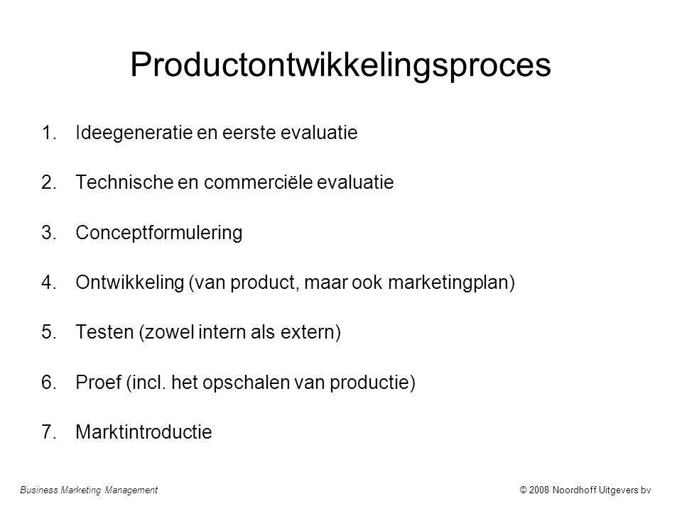 Business Marketing Management© 2008 Noordhoff Uitgevers bv Productontwikkelingsproces 1.Ideegeneratie en eerste evaluatie 2.Technische en commerciële