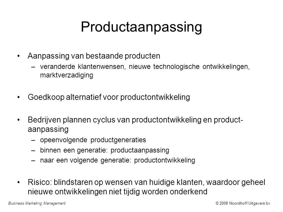 Business Marketing Management© 2008 Noordhoff Uitgevers bv Productaanpassing Aanpassing van bestaande producten –veranderde klantenwensen, nieuwe tech