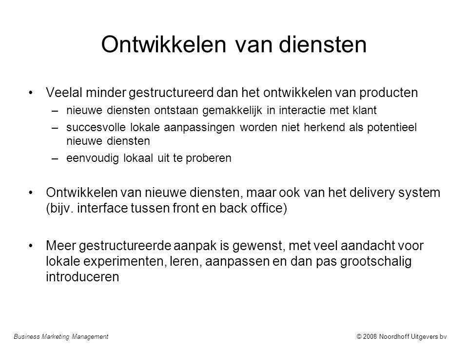 Business Marketing Management© 2008 Noordhoff Uitgevers bv Ontwikkelen van diensten Veelal minder gestructureerd dan het ontwikkelen van producten –ni