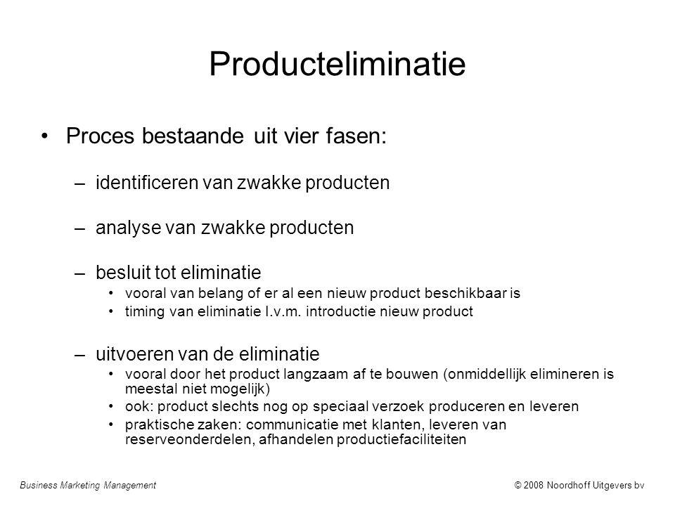 Business Marketing Management© 2008 Noordhoff Uitgevers bv Producteliminatie Proces bestaande uit vier fasen: –identificeren van zwakke producten –ana
