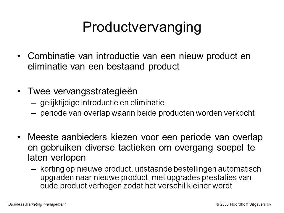 Business Marketing Management© 2008 Noordhoff Uitgevers bv Productvervanging Combinatie van introductie van een nieuw product en eliminatie van een be