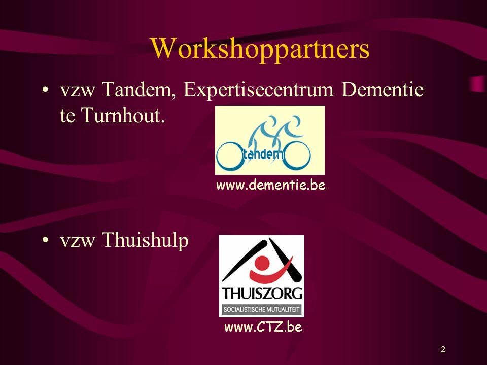2 Workshoppartners vzw Tandem, Expertisecentrum Dementie te Turnhout. vzw Thuishulp www.dementie.be www.CTZ.be