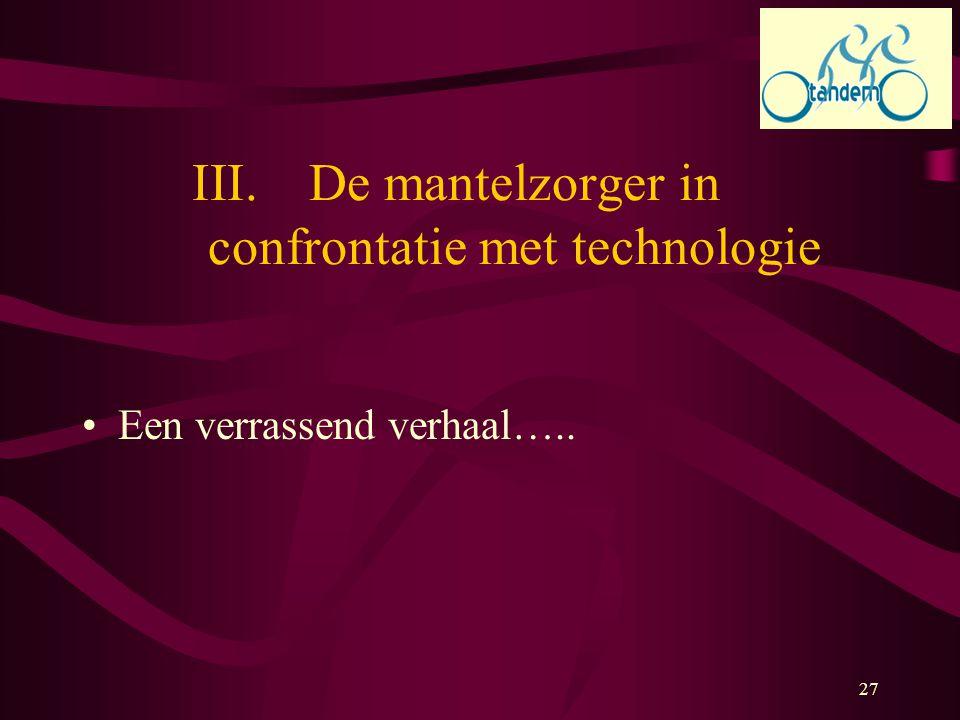 27 III.De mantelzorger in confrontatie met technologie Een verrassend verhaal…..