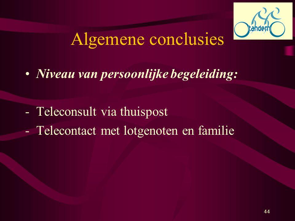 44 Algemene conclusies Niveau van persoonlijke begeleiding: -Teleconsult via thuispost -Telecontact met lotgenoten en familie