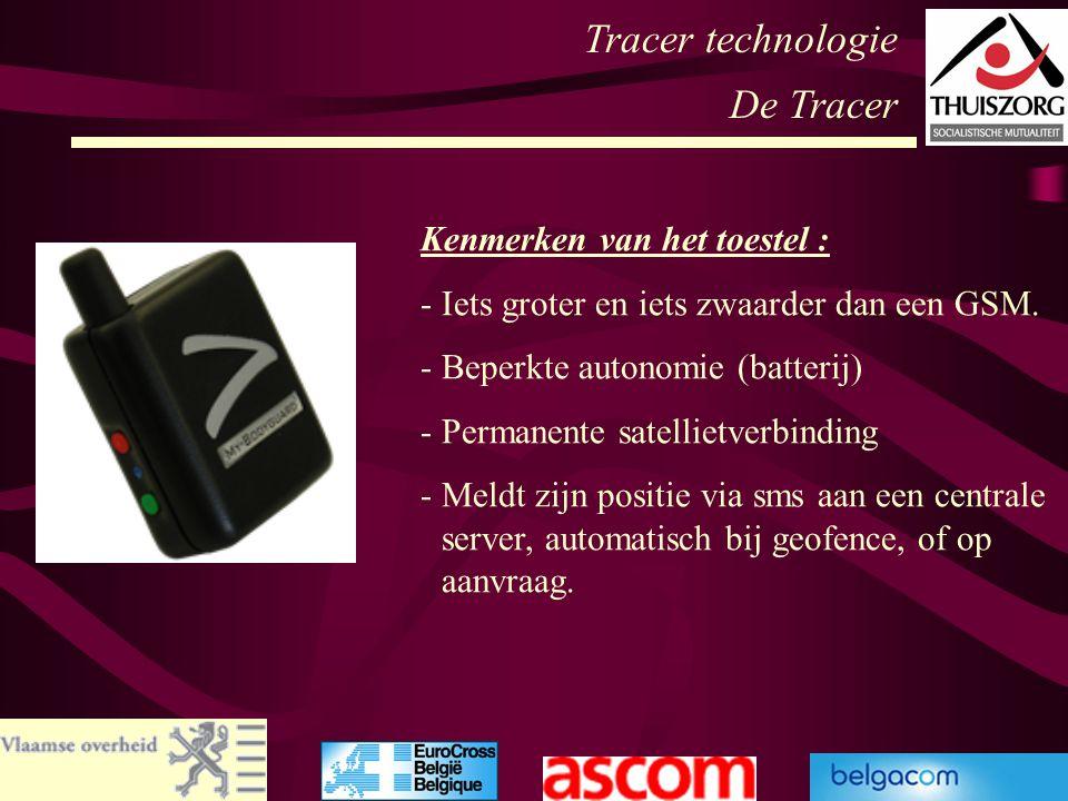 57 Tracer technologie De Tracer Kenmerken van het toestel : -Iets groter en iets zwaarder dan een GSM. -Beperkte autonomie (batterij) -Permanente sate