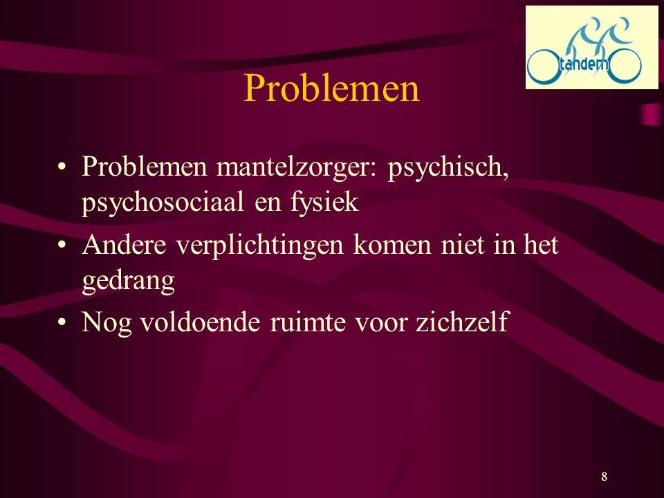 8 Problemen Problemen mantelzorger: psychisch, psychosociaal en fysiek Andere verplichtingen komen niet in het gedrang Nog voldoende ruimte voor zichz