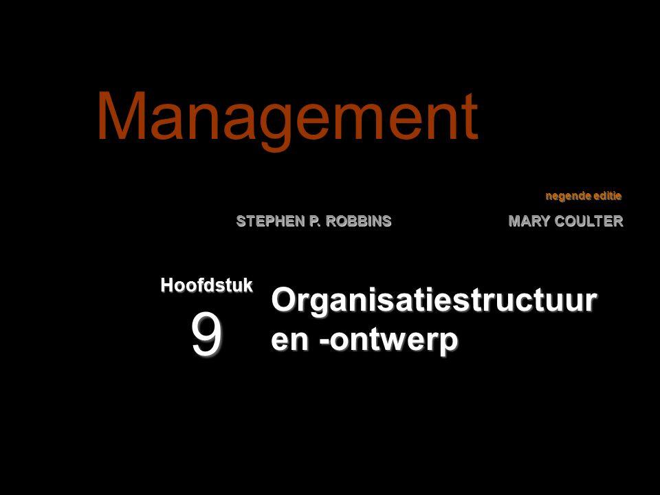negende editie STEPHEN P. ROBBINS MARY COULTER Organisatiestructuur en -ontwerp Hoofdstuk 9 Management
