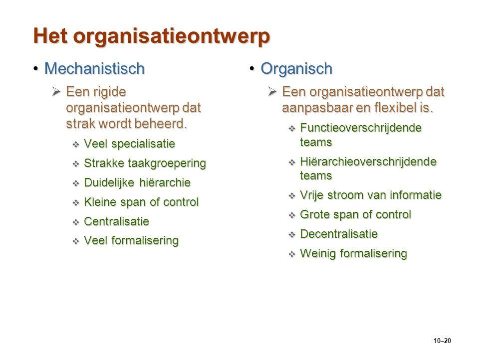 10–20 Het organisatieontwerp MechanistischMechanistisch  Een rigide organisatieontwerp dat strak wordt beheerd.  Veel specialisatie  Strakke taakgr