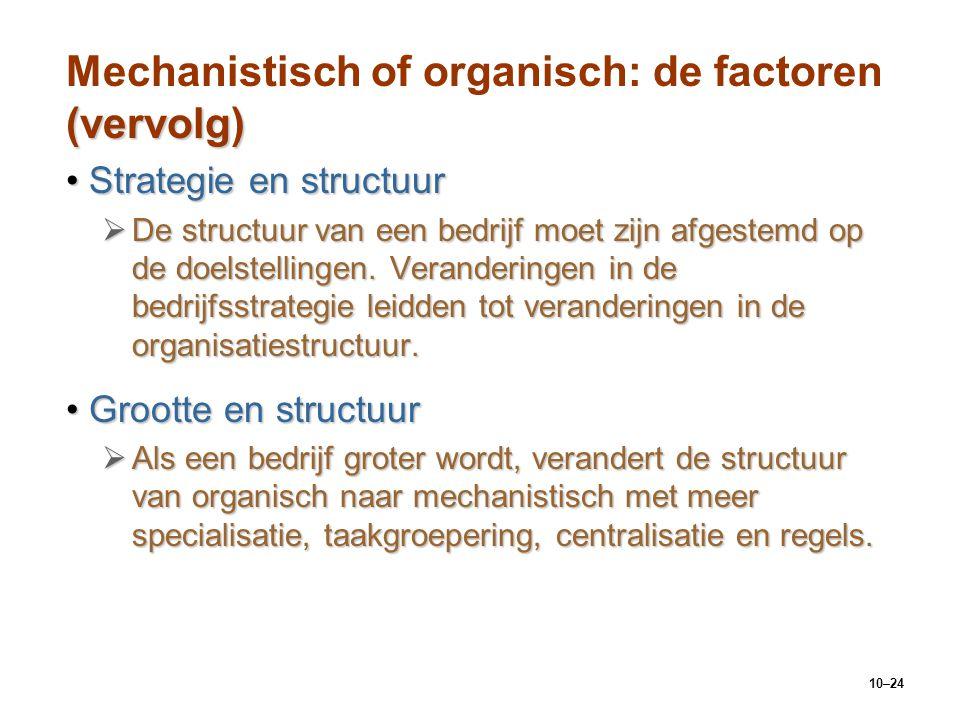 10–24 (vervolg) Mechanistisch of organisch: de factoren (vervolg) Strategie en structuurStrategie en structuur  De structuur van een bedrijf moet zij