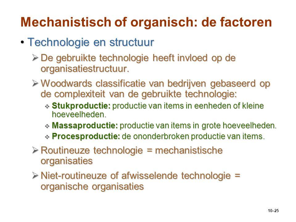 10–25 Mechanistisch of organisch: de factoren Technologie en structuurTechnologie en structuur  De gebruikte technologie heeft invloed op de organisa