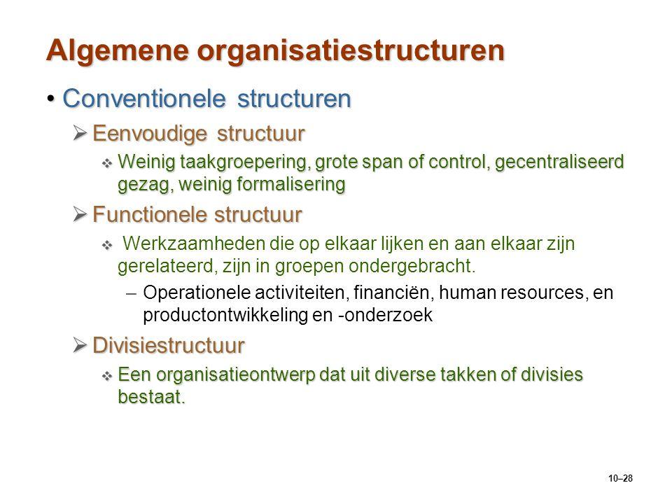 10–28 Algemene organisatiestructuren Conventionele structurenConventionele structuren  Eenvoudige structuur  Weinig taakgroepering, grote span of co
