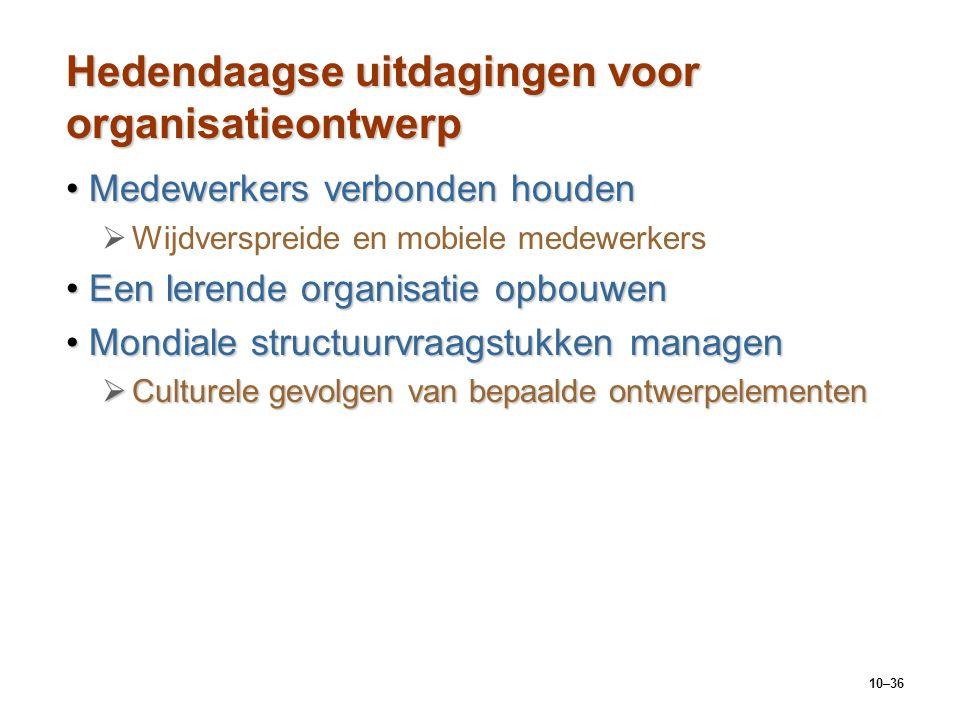 10–36 Hedendaagse uitdagingen voor organisatieontwerp Medewerkers verbonden houdenMedewerkers verbonden houden   Wijdverspreide en mobiele medewerke