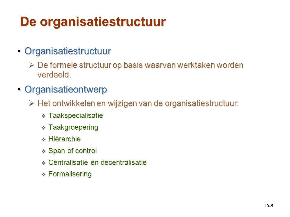 10–5 De organisatiestructuur OrganisatiestructuurOrganisatiestructuur  De formele structuur op basis waarvan werktaken worden verdeeld. Organisatieon