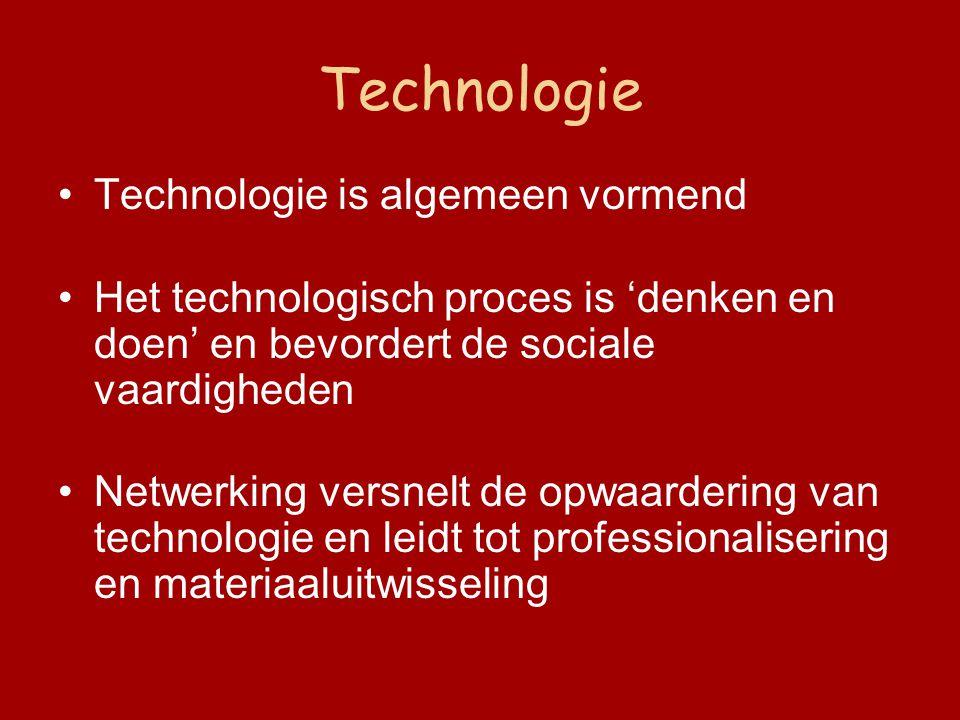 Technologie Technologie is algemeen vormend Het technologisch proces is 'denken en doen' en bevordert de sociale vaardigheden Netwerking versnelt de opwaardering van technologie en leidt tot professionalisering en materiaaluitwisseling