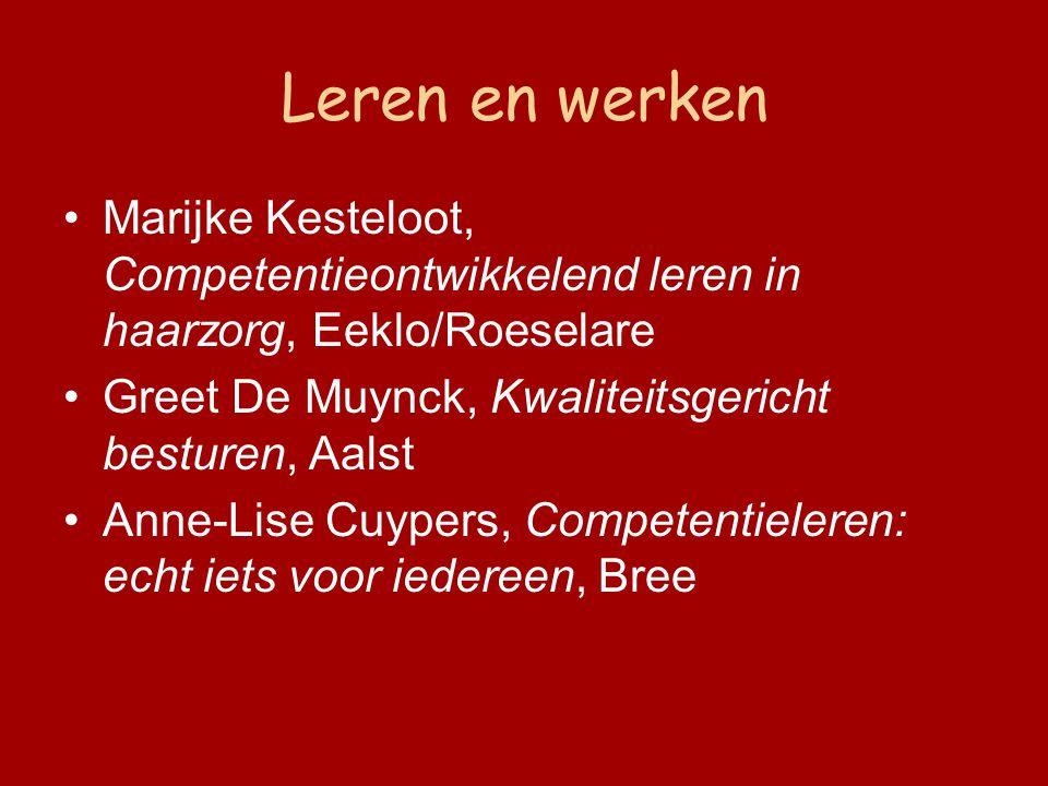 Leren en werken Marijke Kesteloot, Competentieontwikkelend leren in haarzorg, Eeklo/Roeselare Greet De Muynck, Kwaliteitsgericht besturen, Aalst Anne-Lise Cuypers, Competentieleren: echt iets voor iedereen, Bree