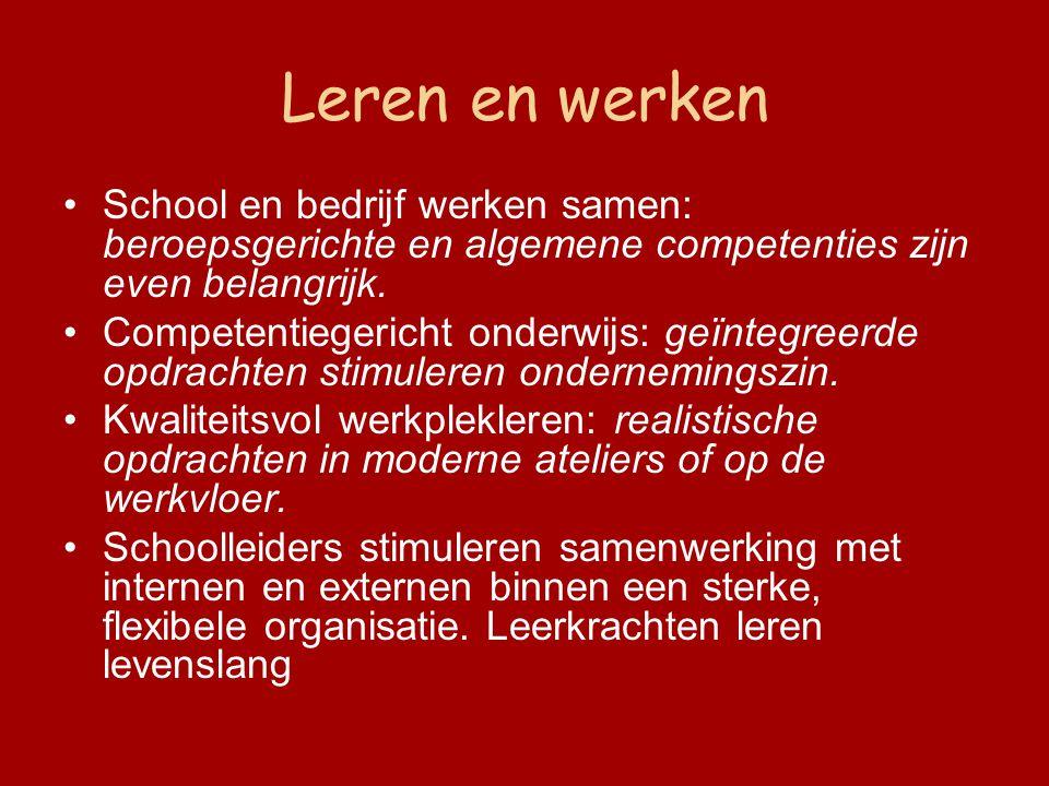 Leren en werken School en bedrijf werken samen: beroepsgerichte en algemene competenties zijn even belangrijk.