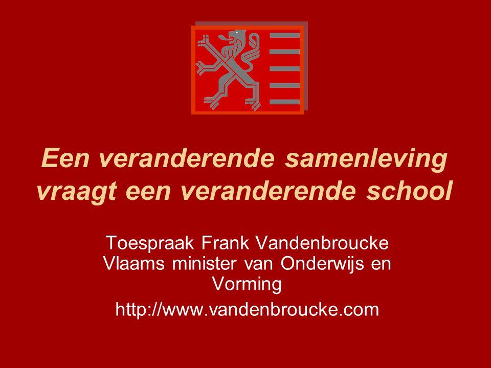 Een veranderende samenleving vraagt een veranderende school Toespraak Frank Vandenbroucke Vlaams minister van Onderwijs en Vorming http://www.vandenbroucke.com