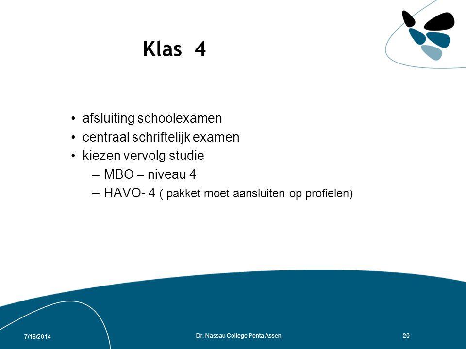 7/18/2014 Dr. Nassau College Penta Assen19 OVERGANG VAN KLAS 3 NAAR 4 Gekozen pakket voldoet aan zak / slaag regeling examen Niet gekozen vakken: idem