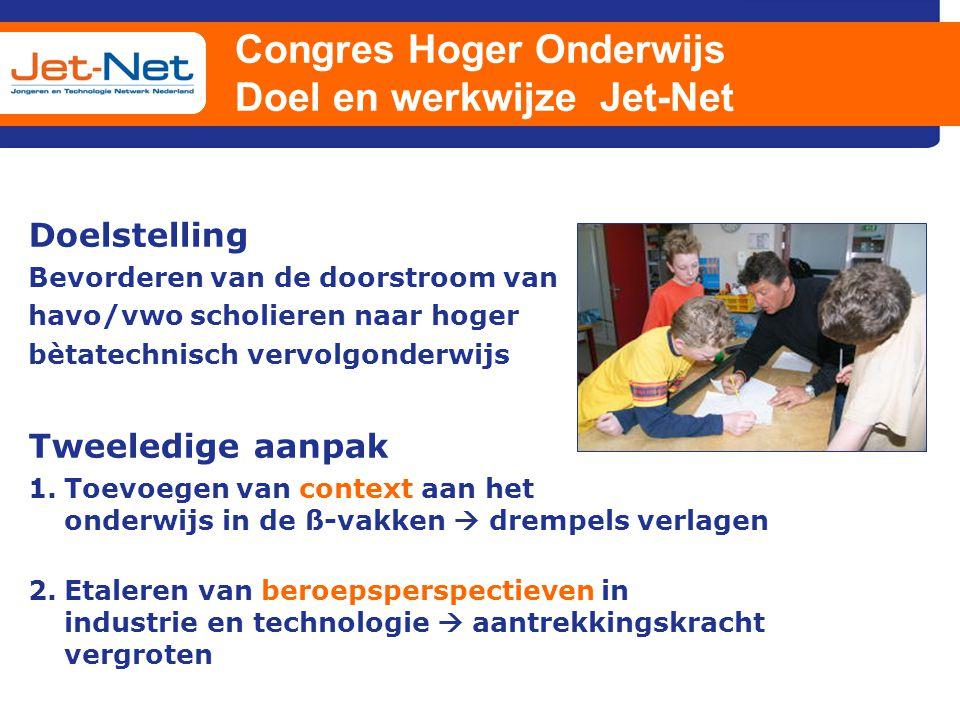 Congres Hoger Onderwijs Doel en werkwijze Jet-Net Doelstelling Bevorderen van de doorstroom van havo/vwo scholieren naar hoger bètatechnisch vervolgon