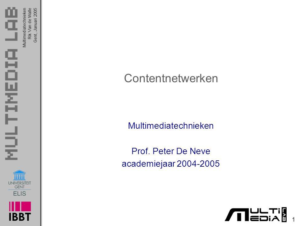 Multimediatechnieken 1 Rik Van de WalleGent, Januari 2005 Contentnetwerken Multimediatechnieken Prof. Peter De Neve academiejaar 2004-2005