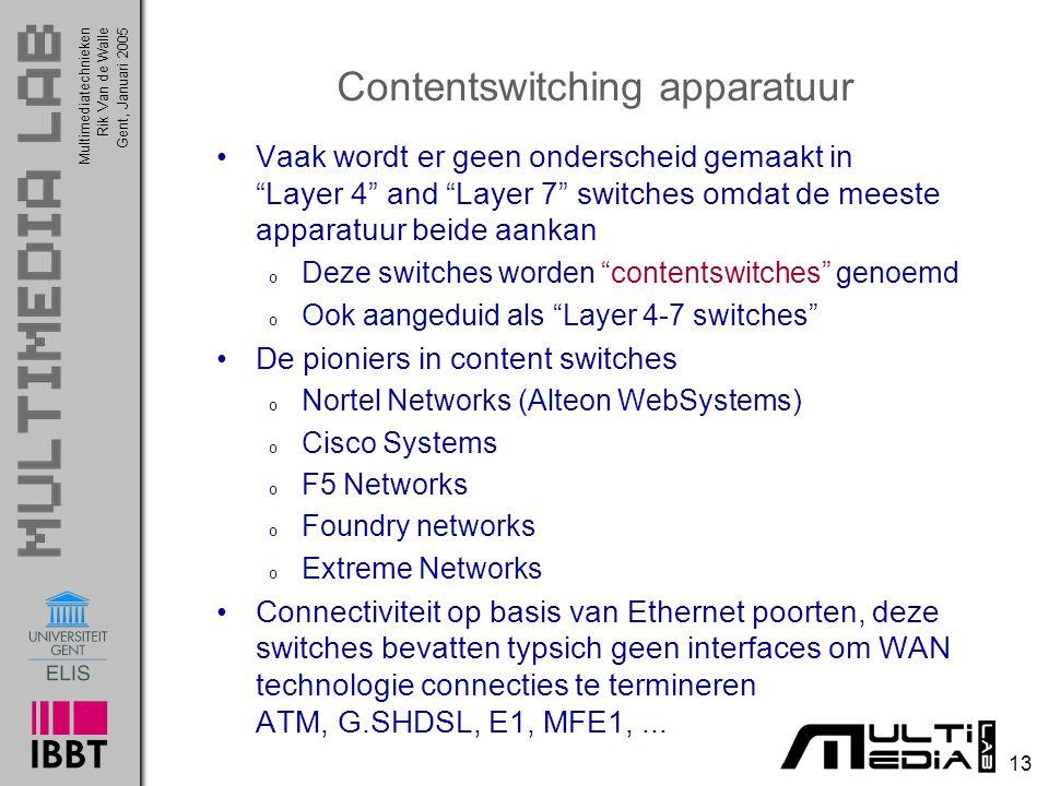 """Multimediatechnieken 13 Rik Van de WalleGent, Januari 2005 Contentswitching apparatuur Vaak wordt er geen onderscheid gemaakt in """"Layer 4"""" and """"Layer"""