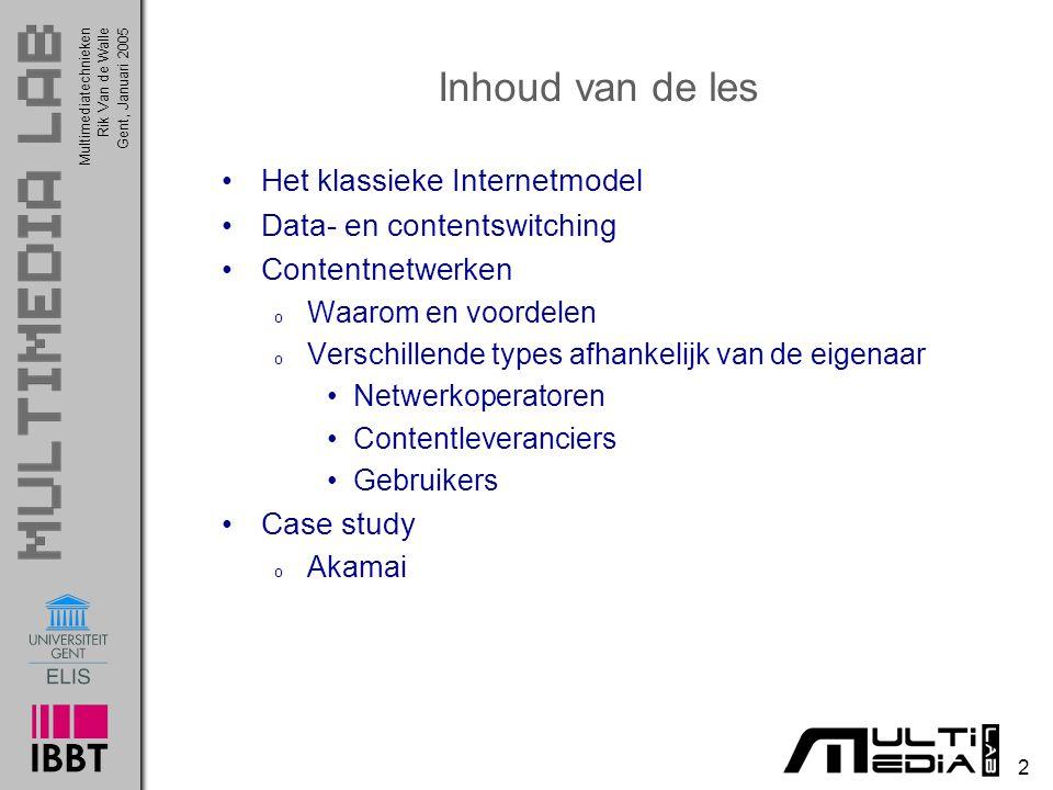 Multimediatechnieken 2 Rik Van de WalleGent, Januari 2005 Inhoud van de les Het klassieke Internetmodel Data- en contentswitching Contentnetwerken o W