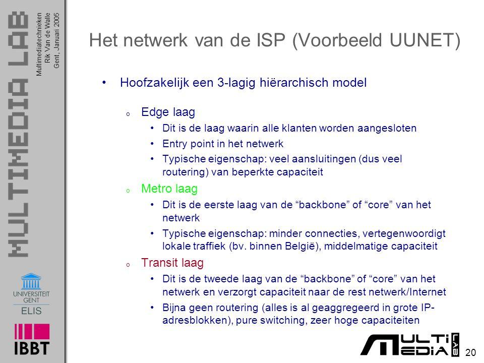 Multimediatechnieken 20 Rik Van de WalleGent, Januari 2005 Het netwerk van de ISP (Voorbeeld UUNET) Hoofzakelijk een 3-lagig hiërarchisch model o Edge