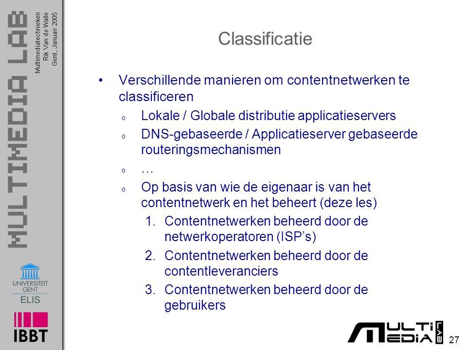 Multimediatechnieken 27 Rik Van de WalleGent, Januari 2005 Classificatie Verschillende manieren om contentnetwerken te classificeren o Lokale / Global