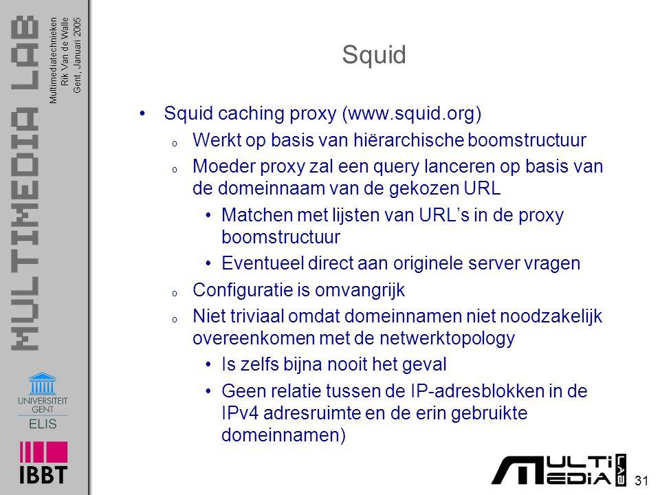 Multimediatechnieken 31 Rik Van de WalleGent, Januari 2005 Squid Squid caching proxy (www.squid.org) o Werkt op basis van hiërarchische boomstructuur