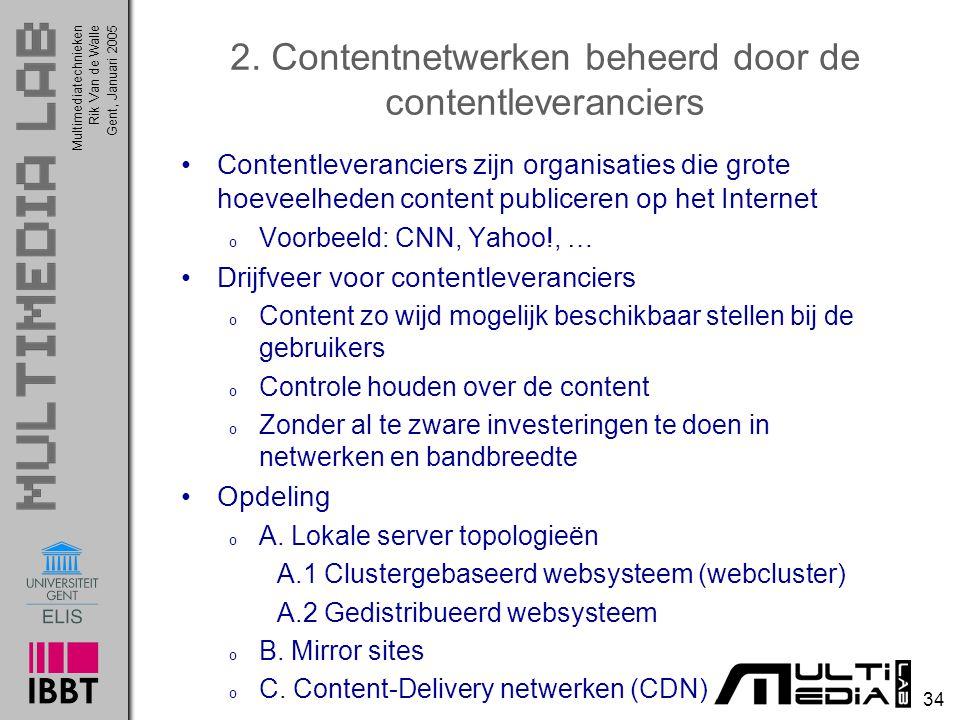 Multimediatechnieken 34 Rik Van de WalleGent, Januari 2005 2. Contentnetwerken beheerd door de contentleveranciers Contentleveranciers zijn organisati