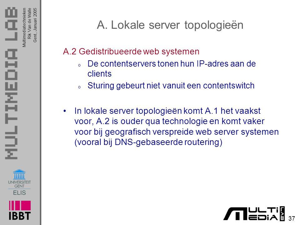Multimediatechnieken 37 Rik Van de WalleGent, Januari 2005 A. Lokale server topologieën A.2 Gedistribueerde web systemen o De contentservers tonen hun