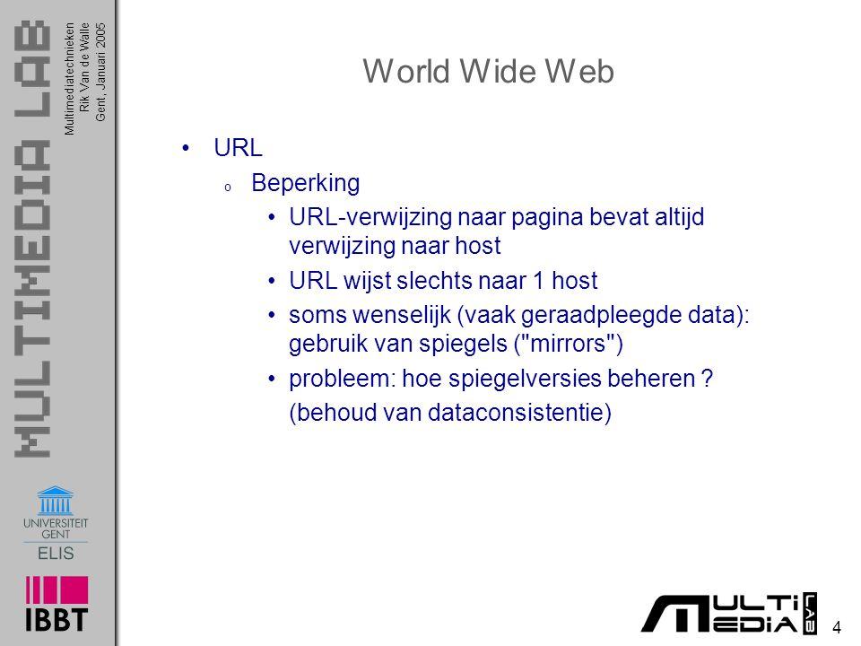 Multimediatechnieken 4 Rik Van de WalleGent, Januari 2005 World Wide Web URL o Beperking URL-verwijzing naar pagina bevat altijd verwijzing naar host