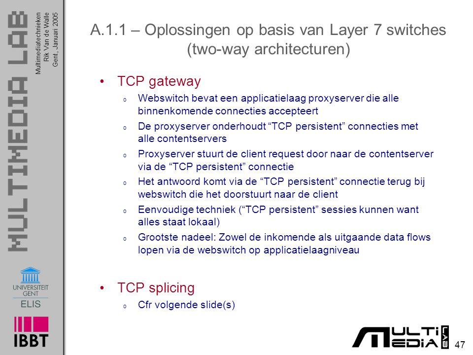 Multimediatechnieken 47 Rik Van de WalleGent, Januari 2005 A.1.1 – Oplossingen op basis van Layer 7 switches (two-way architecturen) TCP gateway o Web