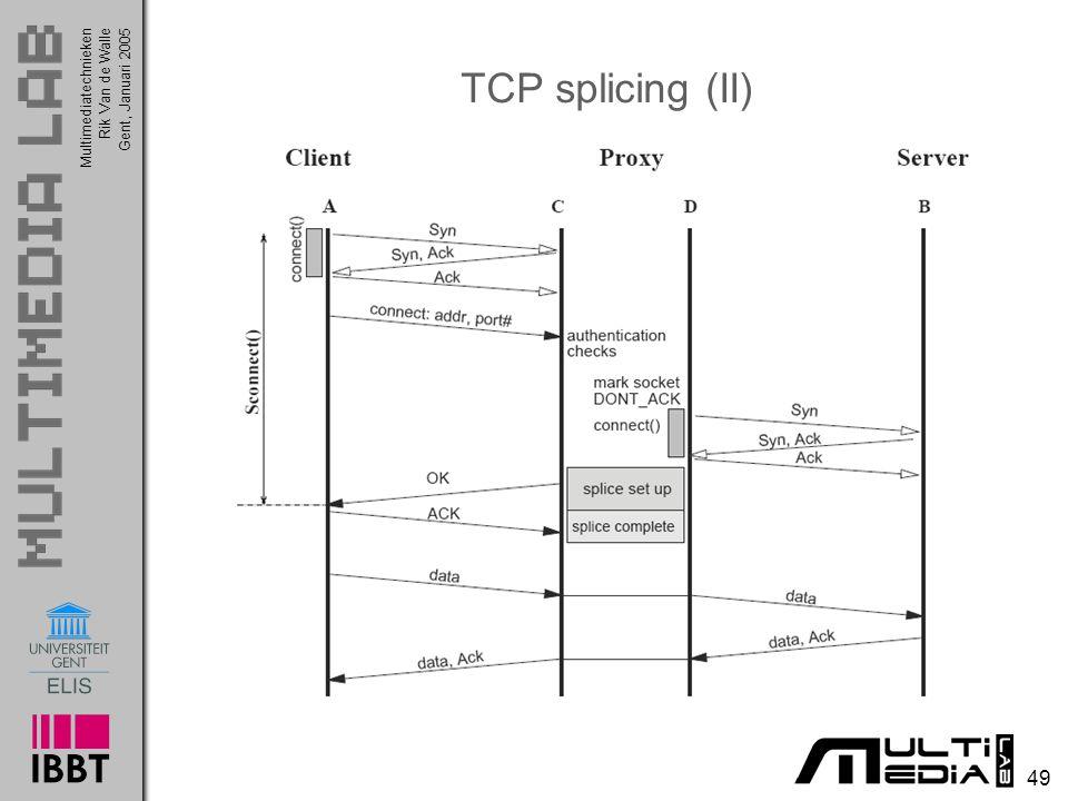 Multimediatechnieken 49 Rik Van de WalleGent, Januari 2005 TCP splicing (II)