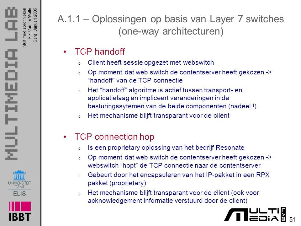 Multimediatechnieken 51 Rik Van de WalleGent, Januari 2005 A.1.1 – Oplossingen op basis van Layer 7 switches (one-way architecturen) TCP handoff o Cli