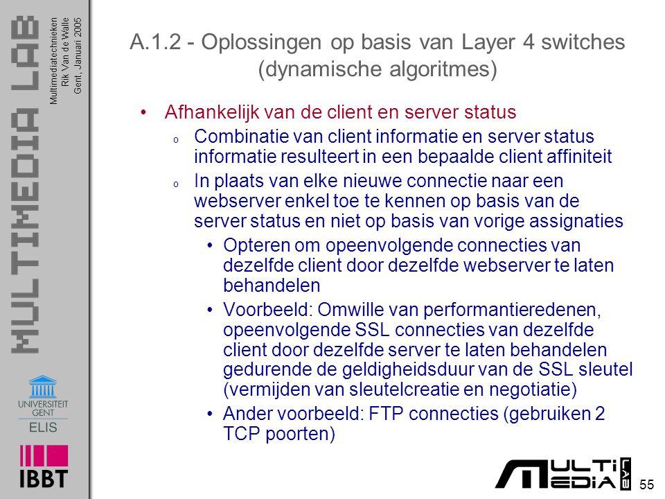 Multimediatechnieken 55 Rik Van de WalleGent, Januari 2005 A.1.2 - Oplossingen op basis van Layer 4 switches (dynamische algoritmes) Afhankelijk van d