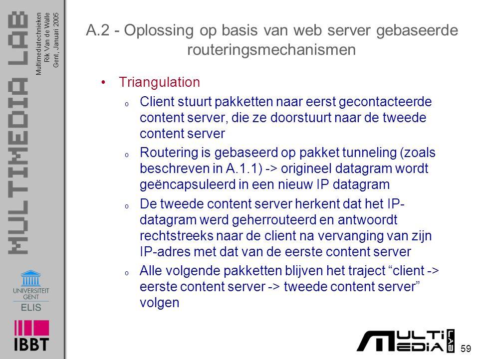 Multimediatechnieken 59 Rik Van de WalleGent, Januari 2005 A.2 - Oplossing op basis van web server gebaseerde routeringsmechanismen Triangulation o Cl
