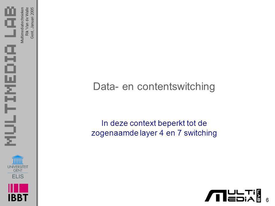 Multimediatechnieken 6 Rik Van de WalleGent, Januari 2005 Data- en contentswitching In deze context beperkt tot de zogenaamde layer 4 en 7 switching