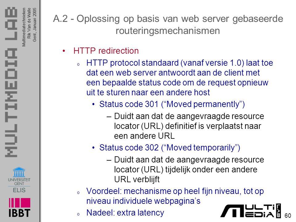 Multimediatechnieken 60 Rik Van de WalleGent, Januari 2005 A.2 - Oplossing op basis van web server gebaseerde routeringsmechanismen HTTP redirection o